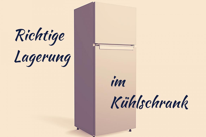 Richtige Lagerung im Kühlschrank